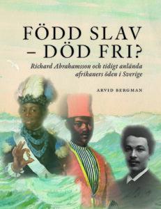 Född slav-död fri?: Richard Abrahamsson och tidigt anlända afrikaners öde.